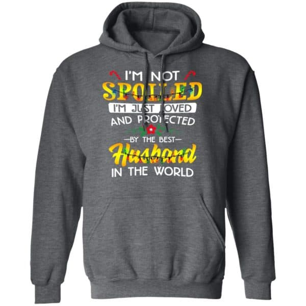 I'm Not Spoiled I'm Just Loved And Protected By The Best Husband In The World Shirt, Hoodie, Tank