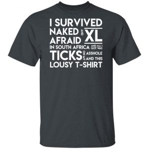 I Survived Naked Afraid and XL In South Africa Shirt, Hoodie, Tank New Designs