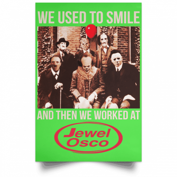 We Used To Smile And Then We Worked At Jewel-Osco Posters