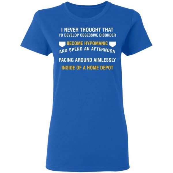 I Never Thought That I'd Develop Obsessive Disorder Become Hypomanic Shirt, Hoodie, Tank