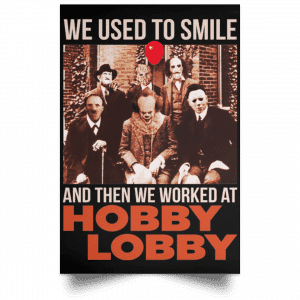 We Used To Smile And Then We Worked At Hobby Lobby Posters Posters