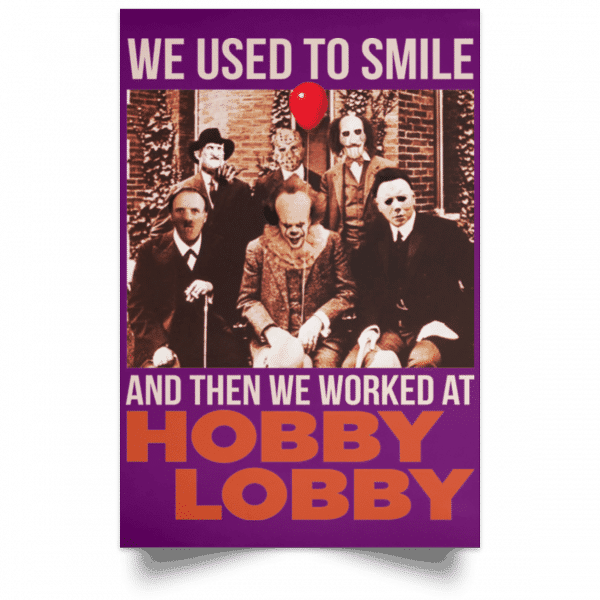 We Used To Smile And Then We Worked At Hobby Lobby Posters