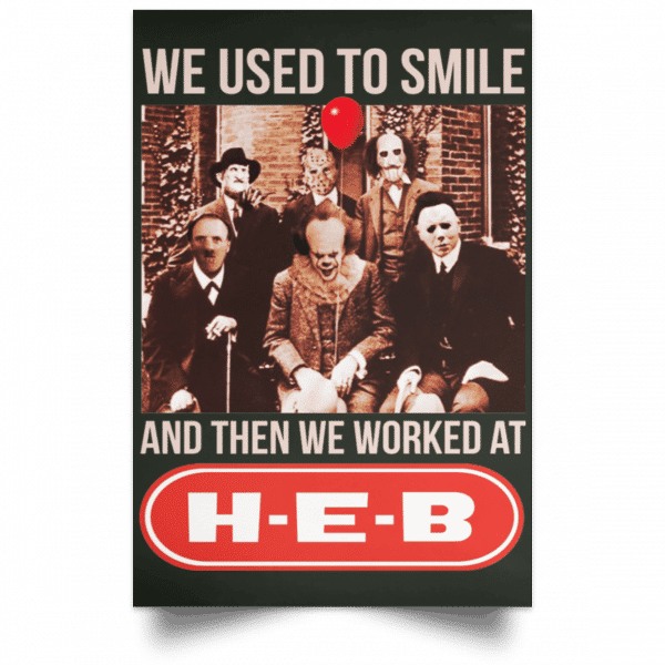 We Used To Smile And Then We Worked At H-E-B Posters Posters