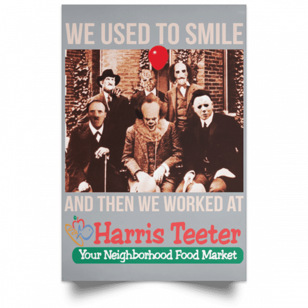 We Used To Smile And Then We Worked At Harris Teeter Posters