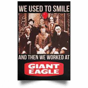 We Used To Smile And Then We Worked At Giant Eagle Posters Posters
