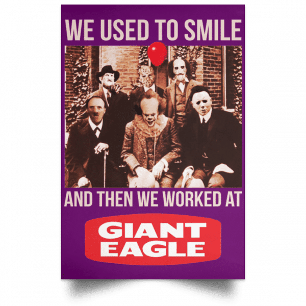We Used To Smile And Then We Worked At Giant Eagle Posters