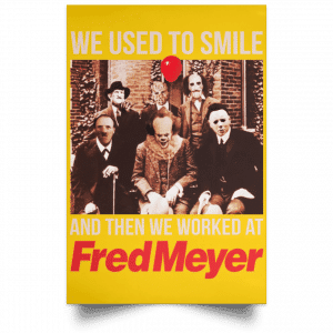 We Used To Smile And Then We Worked At Fred Meyer Posters Posters