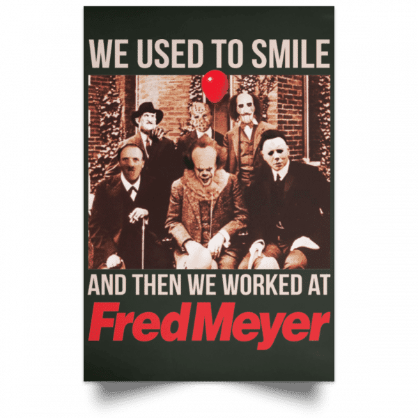 We Used To Smile And Then We Worked At Fred Meyer Posters