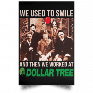 We Used To Smile And Then We Worked At Dollar Tree Posters