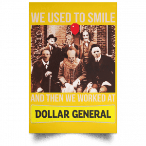 We Used To Smile And Then We Worked At Dollar General Posters