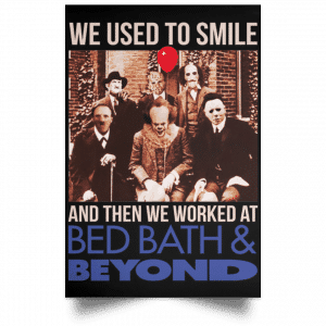 We Used To Smile And Then We Worked At Bed Bath & Beyond Posters