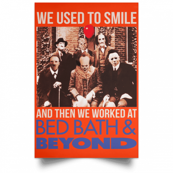 We Used To Smile And Then We Worked At Bed Bath & Beyond Posters Posters