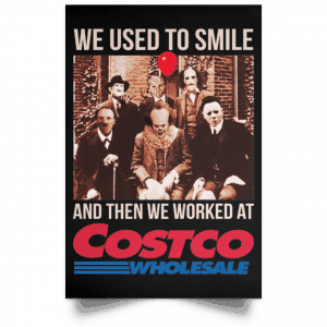We Used To Smile And Then We Worked At Costco Posters