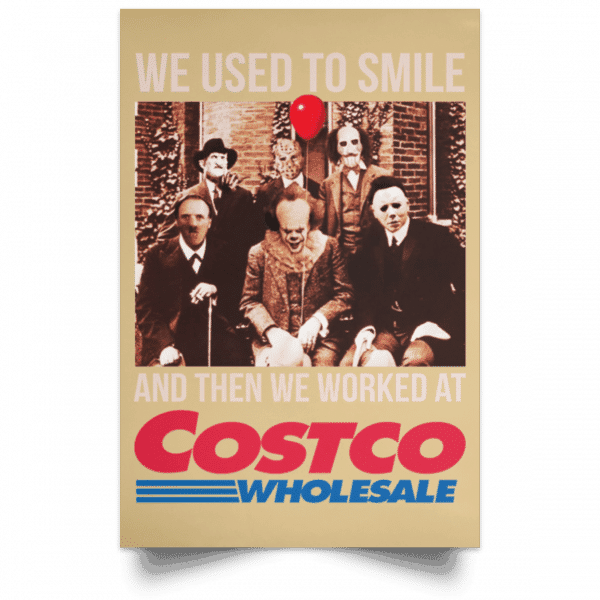 We Used To Smile And Then We Worked At Costco Posters Posters