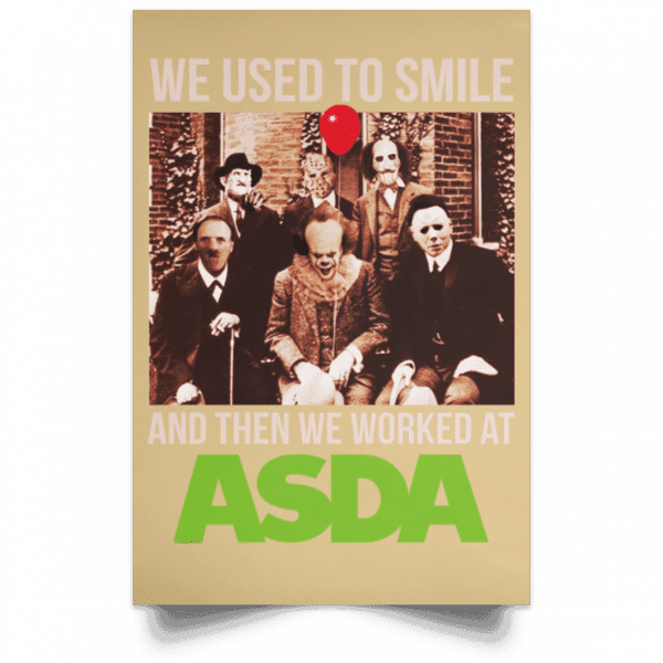 We Used To Smile And Then We Worked At Asda Posters Posters