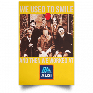 We Used To Smile And Then We Worked At Aldi Posters Posters