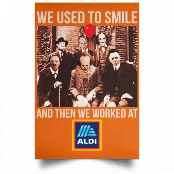 We Used To Smile And Then We Worked At Aldi Posters
