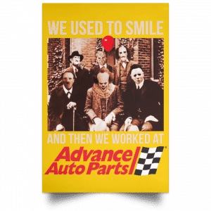 We Used To Smile And Then We Worked At Advanced Auto Parts Posters Posters