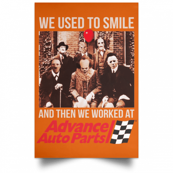 We Used To Smile And Then We Worked At Advanced Auto Parts Posters