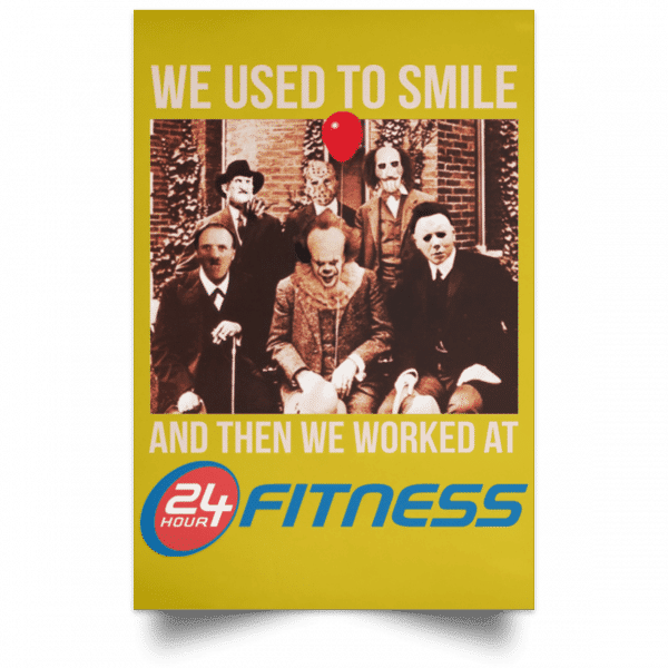 We Used To Smile And Then We Worked At 24 Hour Fitness Posters Posters