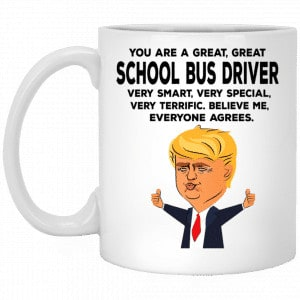 You Are A Great School Bus Driver Funny Donald Trump Mug Coffee Mugs