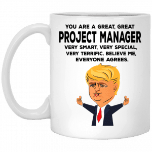 You Are A Great Project Manager Funny Donald Trump Mug Coffee Mugs