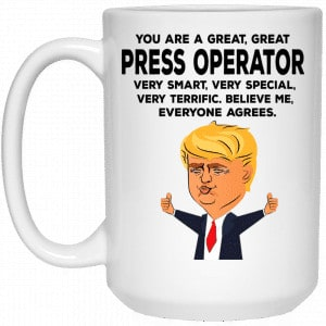 You Are A Great Press Operator Funny Donald Trump Mug Coffee Mugs
