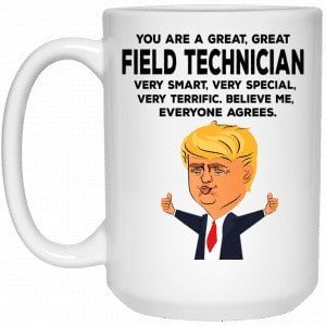You Are A Great Field Technician Funny Donald Trump Mug Coffee Mugs