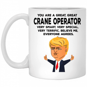 You Are A Great Crane Operator Funny Donald Trump Mug Coffee Mugs