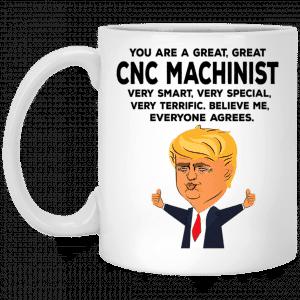 You Are A Great CNC Machinist Funny Donald Trump Mug Coffee Mugs