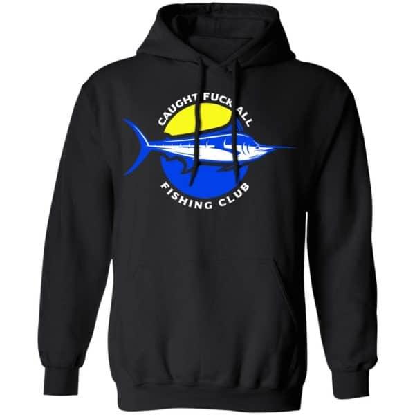 Caught Fuck All Fishing Club Shirt, Hoodie, Tank Apparel 11