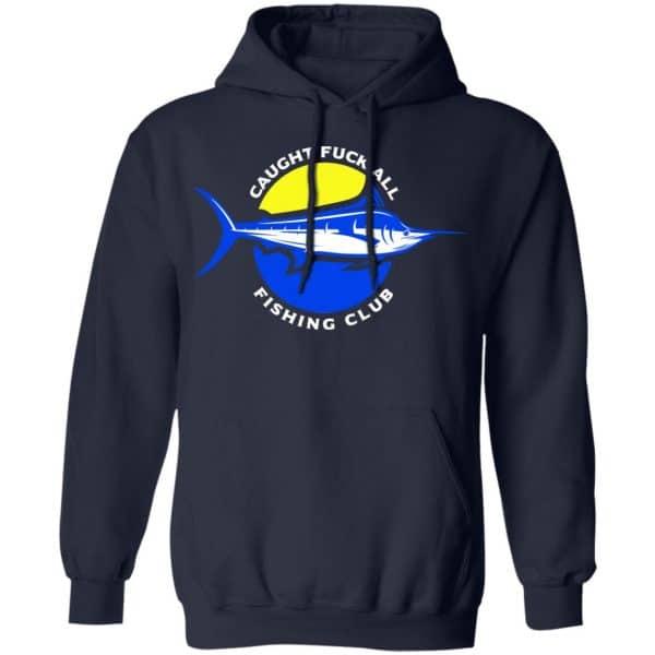 Caught Fuck All Fishing Club Shirt, Hoodie, Tank Apparel 12