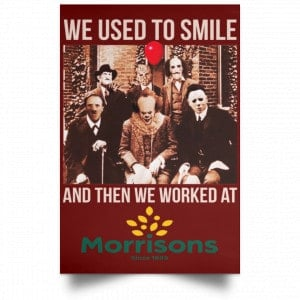 We Used To Smile And Then We Worked At Morrisons Poster Posters