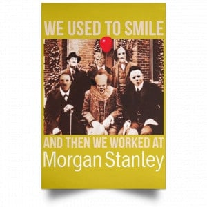 We Used To Smile And Then We Worked At Morgan Stanley Poster Posters