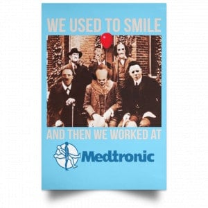 We Used To Smile And Then We Worked At Medtronic Poster