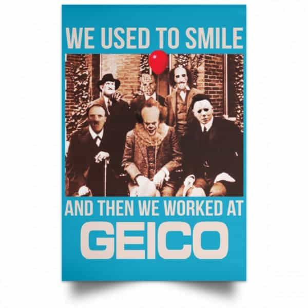 We Used To Smile And Then We Worked At GEICO Poster