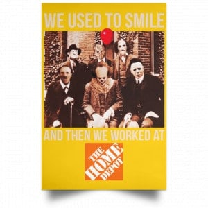 We Used To Smile And Then We Worked At The Home Depot Poster