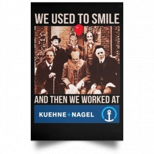 We Used To Smile And Then We Worked At Kuehne + Nagel Posters