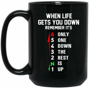 When Life Gets You Down Remember It's Only One Down The Rest Is Up Mug Coffee Mugs 2