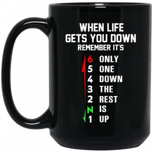 When Life Gets You Down Remember It's Only One Down The Rest Is Up Mug