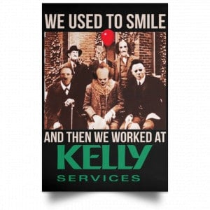 We Used To Smile And Then We Worked At Kelly Services Posters