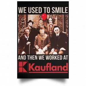 We Used To Smile And Then We Worked At Kaufland Posters