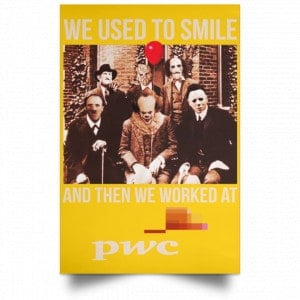 We Used To Smile And Then We Worked At PwC Poster Posters