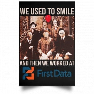 We Used To Smile And Then We Worked At First Data Posters