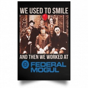 We Used To Smile And Then We Worked At Federal-Mogul Posters