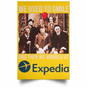 We Used To Smile And Then We Worked At Expedia Posters