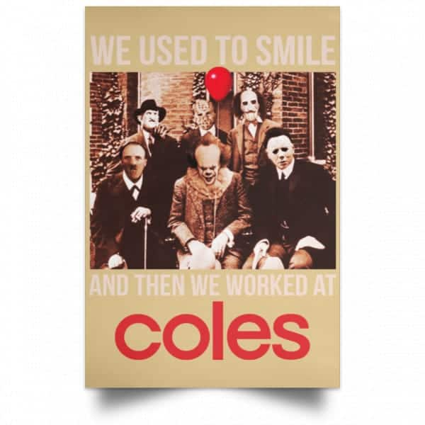 We Used To Smile And Then We Worked At Coles Posters Posters