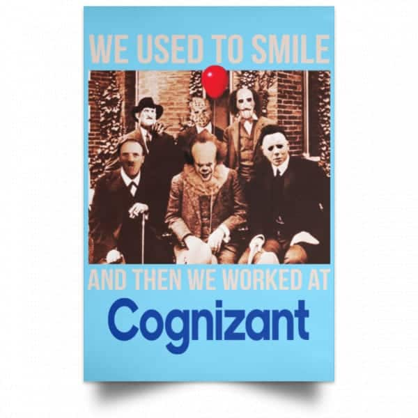 We Used To Smile And Then We Worked At Cognizant Posters Posters
