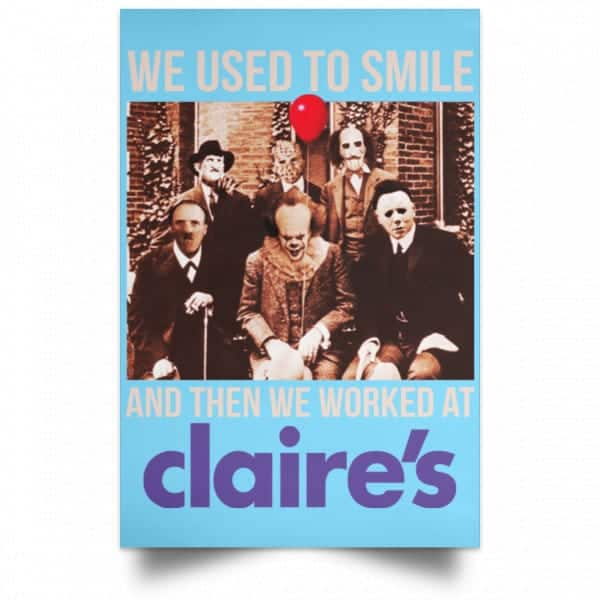 We Used To Smile And Then We Worked At Claire's Posters Posters
