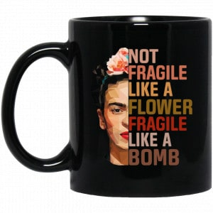 Frida Kahlo Not Fragile Like A Flower Fragile Like A Bomb Mug Coffee Mugs